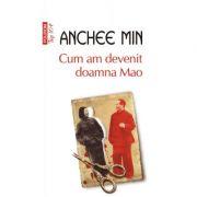 Cum am devenit doamna Mao (editie de buzunar) - Anchee Min