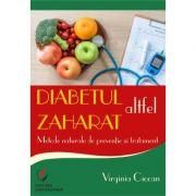 Diabetul zaharat altfel. Metode naturale de preventie si tratament - Virginia Ciocan