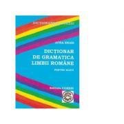 Dictionar de gramatica limbii romane pentru elevi - Aura Brais