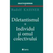 Diletantismul - Individul și omul colectivului - Rudolf Kassner