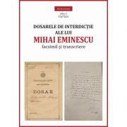 Dosarele de interdictie ale lui Mihai Eminescu. Facsimil si transcriere - Miruna Lepus