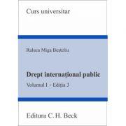 Drept international public. Volumul I. Editia 3 - Raluca Miga-Besteliu