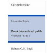 Drept international public. Volumul II. Editia 2 - Raluca Miga-Besteliu