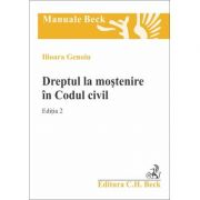 Dreptul la mostenire in Codul civil. Editia 2 - Ilioara Genoiu