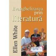 Evanghelizarea prin literatura - Ellen G. White