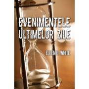Evenimentele ultimelor zile - Ellen G. White