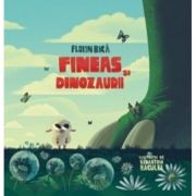 Fineas si dinozaurii - Florin Bica