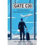 Gate C30. O poveste despre adevarata fericire si implinire - Matthew Mockridge