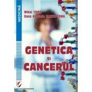 Genetica si cancerul - Mihai Toma, Oana Andrada Alexiu-Toma