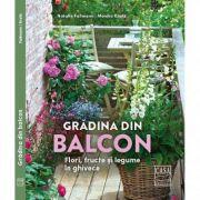 Gradina din balcon. Flori, fructe si legume in ghivece - Natalie Fabmann, Monika Kratz