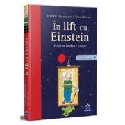 In lift cu Einstein. Fizica pe intelesul tuturor - Jurgen Teichmann. Ilustratii de Thilo Krapp