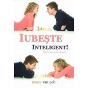 Iubeste inteligent! - Nancy Van Pelt