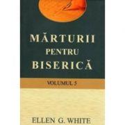Marturii pentru biserica, volumul 5 - Ellen G. White