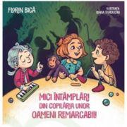 Mici intamplari din copilaria unor oameni remarcabili - Florin Bica