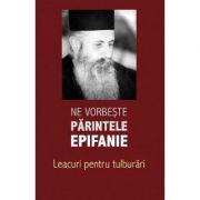 Ne vorbeste parintele Epifanie Vol. 2 Lamuriri pentru tulburari - Arhim. Epifanie Theodoropoulos