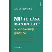 Nu te lasa manipulat! 50 de exercitii practice - Maria-Dolores Sanchez