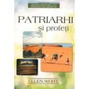 Patriarhi si profeti - Ellen G. White