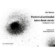 Portret al artistului intre doua varste. Antologie de versuri - Ales Mustar