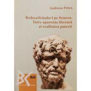 Redescifrandu-l pe Seneca. Intre aparenta literara si realitatea puterii - Andreea Petcu