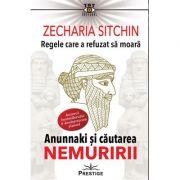 Regele care a refuzat sa moara. Editia a 2-a - Zecharia Sitchin