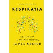 Respiratia. O noua stiinta a unei arte pierdute - James Nestor