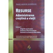 Resurse. Administrarea crestina a vietii Volumul 1 - Angel Manuel Rodriguez