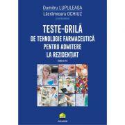Teste-grila de tehnologie farmaceutica pentru admitere la rezidentiat (editia a II-a revazuta si adaugita) - Dumitru Lupuleasa, Lacramioara Ochiuz