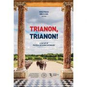 Trianon, Trianon! A Century of Political Revisionist Mythology - Vasile Puscas, Ionel N. Sava (editori)