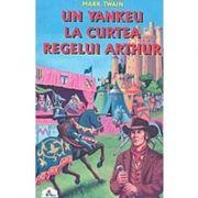 Un yankeu la curtea regelui Arthur. Colectia Piccolino - Mark Twain