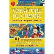 Vanatorii de comori Vol. 3 Secretul orasului interzis - James Patterson, Chris Grabenstein