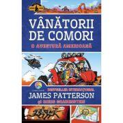 Vanatorii de comori Vol. 6 O aventura americana - James Patterson, Chris Grabenstein