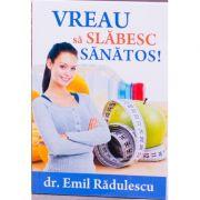 Vreau sa slabesc sanatos - Emil Radulescu