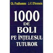 1000 de boli pe intelesul tuturor - Ch. Prudhomme, J-F D'Ivernois