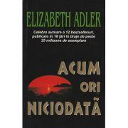 Acum ori niciodata - Elizabeth Adler