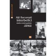 Alti Bucuresti interbelici. Studii si cronici gustiene - Zoltan Rostas
