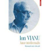 Amor intellectualis. Romanul unei educatii. Editia 2021 - Ion Vianu