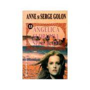 Angelica si drumul sperantei - Anne Golon. Serge Golon