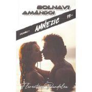 Bolnavi amandoi. Vol. 1. Amnezic - Florentina Pandelea
