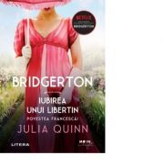 Bridgerton. Iubirea unui libertin. Povestea Francescai. Vol. 6 - Julia Quinn