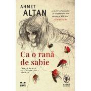 Ca o rana de sabie. Primul roman al 'Cvartetului otoman' - Ahmet Altan