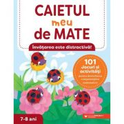 Caietul meu de mate (7-8 ani). 101 jocuri si activitati pentru dezvoltarea competentelor matematice - Lena Attre