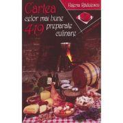 Cartea celor mai bune 419 preparate culinare - Valeria Radulescu