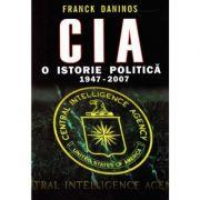 CIA, o istorie politica 1948-2007 - Franck Daninos