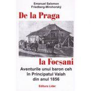 De la Praga la Focsani. Aventurile unui baron ceh in Principatul Valah din anul 1856 - Emanuel Salomon Friedberg-Mirohorsky