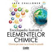 Enciclopedia ilustrata a elementelor chimice. Chimia pe care nu o inveti la scoala - Jack Challoner