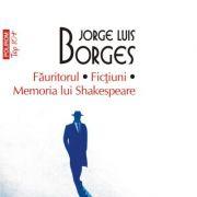 Fauritorul. Fictiuni. Memoria lui Shakespeare. Editie de buzunar - Jorge Luis Borges