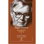 Fragmente critice. Vol. 1. Scriitura taciturna si scriitura publica - Eugen Simion