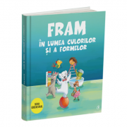 Fram in lumea culorilor si a formelor - Anca Stanescu, Iulia Burtea