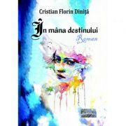 In mana destinului. Roman - Cristian Florin Dinita