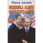 Incredibila alianta Rusia-Statele Unite - Pierre Lorrain